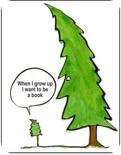 "A tiny tree saying ""When I grow up I want to be a book"" in a cartoon"